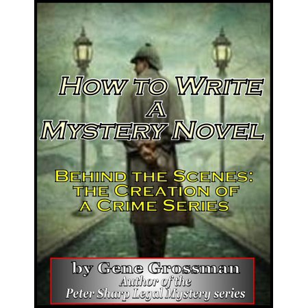 How to Write a Mystery Novel: Behind the Scenes - Creation of a Crime Series - eBook