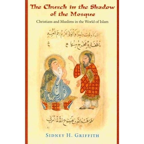 The Church in the Shadow of the Mosque: Christians and Muslims in the World of Islam