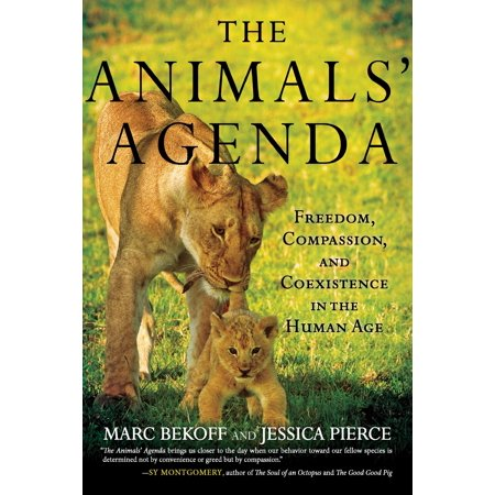 The Animals' Agenda : Freedom, Compassion, and Coexistence in the Human Age