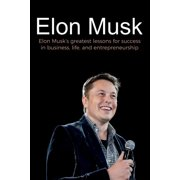 Elon Musk: Elon Musk's greatest lessons for success in business, life, and entrepreneurship (Paperback)
