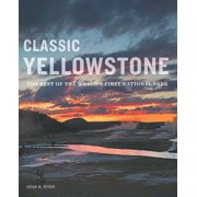 Classic Yellowstone: The Best of the World's First National Park (Hardcover)