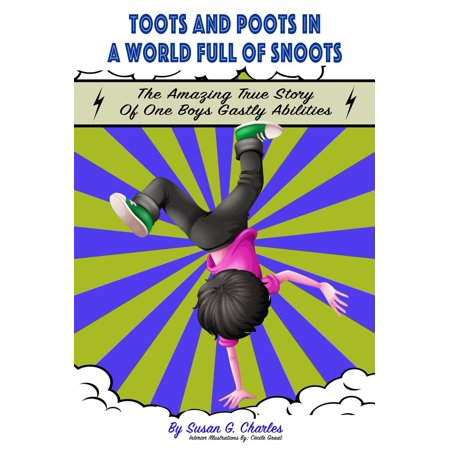 Toots and Poots in a World Full of Snoots: The Amazing True Story of One Boys Gas-tly Abilities: Diary of a Kindergarten Grade Farting Ninja -
