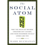 The Social Atom : Why the Rich Get Richer, Cheaters Get Caught, and Your Neighbor Usually Looks Like You