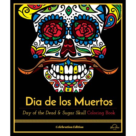 Dia De Los Muertos : Day of the Dead and Sugar Skull Coloring Book, Celebration