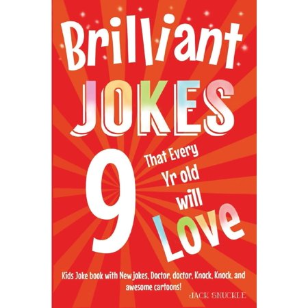 Kids Joke Books: Brilliant Jokes That Every 9 Year Old Will Love!: Kids Joke Book With, New Jokes, Doctor, Doctor, Knock, Knock, and Awesome Cartoons! (Questions To Ask A 8 Year Old)