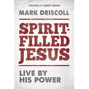 Spirit-Filled Jesus : Live By His Power