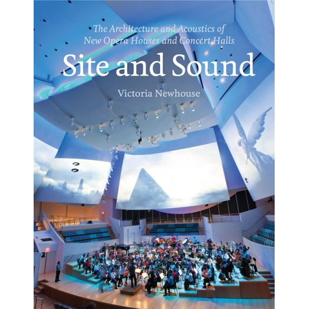 Site and Sound : The Architecture and Acoustics of New Opera Houses and Concert (Best Concert Hall Acoustics)