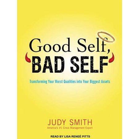 Good Self, Bad Self : Transforming Your Worst Qualities Into Your Biggest