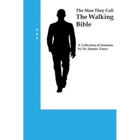 The Man They Call the Walking Bible: A Collection of Sermons by Dr. Jimmie Vance - image 1 of 1