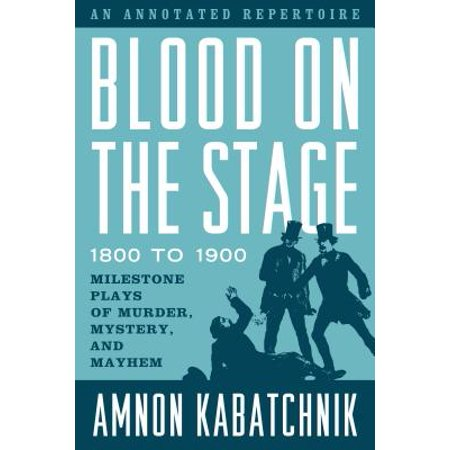 Blood on the Stage, 1800 to 1900 : Milestone Plays of Murder, Mystery, and
