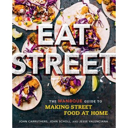 Eat Street : The ManBQue Guide to Making Street Food at
