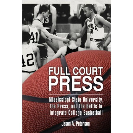 Full Court Press  Mississippi State University  The Press  And The Battle To Integrate College Basketball