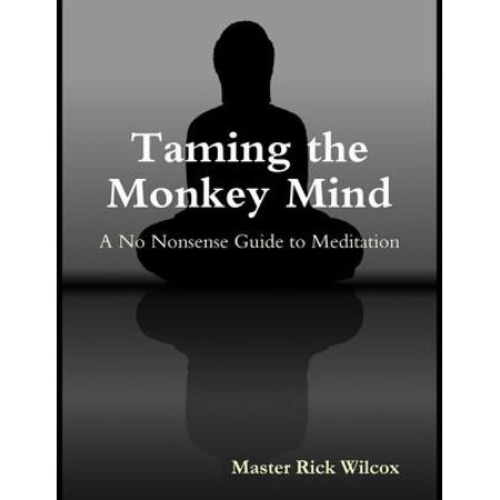 Taming the Monkey Mind: A No Nonsense Guide to Meditation -