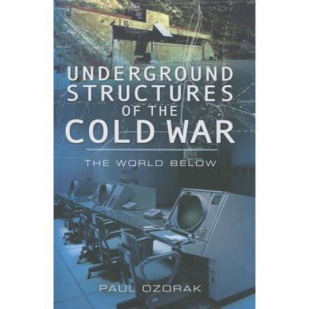 Underground Structures of the Cold War : The World