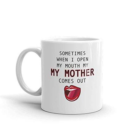 Sometimes When I Open My Mouth My Mother Comes Out Funny Novelty Humor 11oz White Ceramic Glass Coffee Tea Mug Cup](Rapunzel Cut Out)