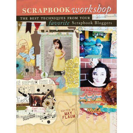 Scrapbook Workshop : The Best Techniques from Your Favorite Scrapbook
