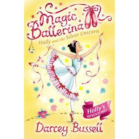 Holly and the Silver Unicorn (Magic Ballerina, Book 14) - eBook