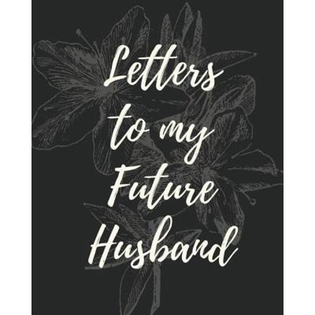 Letters to My Future Husband: A Journal Keepsake for the New Bride to Be to Her Future Husband and Love of Her Life (Love Letter To My Girlfriend On Her Birthday)