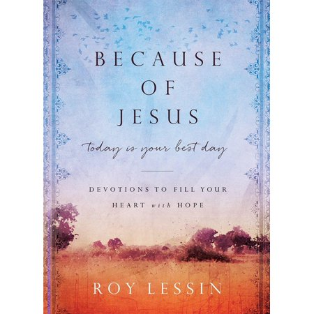 Because of Jesus, Today Is Your Best Day : Devotions to Fill Your Heart with (Best Deal Of Mobile Today)