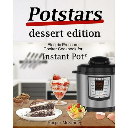 Potstars Dessert Edition: Electric Pressure Cooker Cookbook for Instant Pot (R) (Paperback)