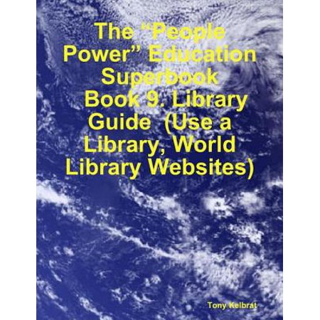 "The ""People Power"" Education Superbook: Book 9. Library Guide (Use a Library, World Library Websites) - (Best School Library Websites)"