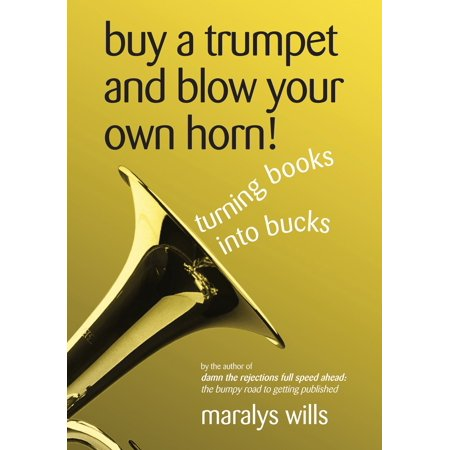 Buy a Trumpet and Blow Your Own Horn! Turning Books Into Bucks - eBook