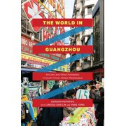 The World in Guangzhou : Africans and Other Foreigners in South China's Global Marketplace