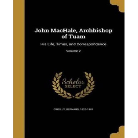 John Machale, Archbishop of Tuam: His Life, Times, and Correspondence; Volume 2 - image 1 of 1