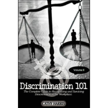 Discrimination 101: The Complete Guide to Recognizing and Surviving Discrimination in the Workplace (Volume II) -