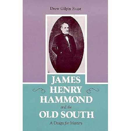 James Henry Hammond and the Old South : A Design for Mastery (Old Hairy)