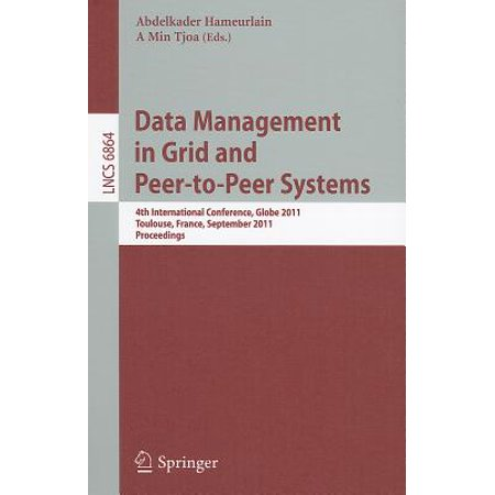 Data Management in Grid and Peer-To-Peer Systems : 4th International Conference, Globe 2011, Toulouse, France, September 1-2, 2011, Proceedings