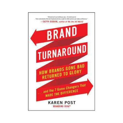 Brand Turnaround: How Brands Gone Bad Returned to Glory . . . and the 7 Game Changers That Made the Difference