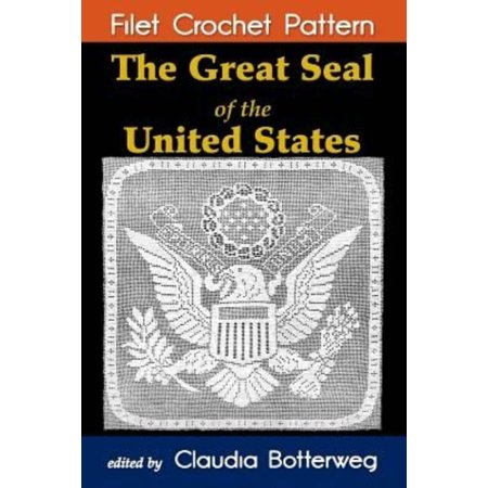- The Great Seal of the United States Filet Crochet Pattern: Complete Instructions and Chart