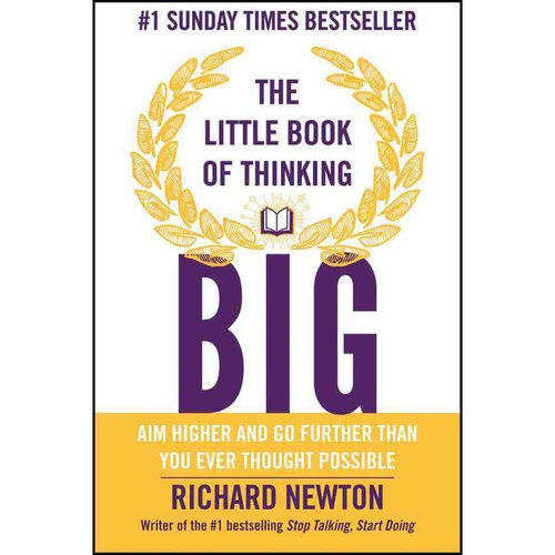 The Little Book of Thinking Big: Aim higher and go further than you ever thought possible