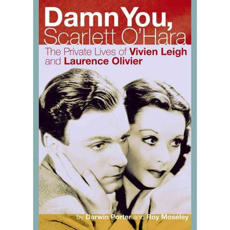 Damn You, Scarlett O'Hara: The Private Lives of Vivien Leigh and Laurence Olivier by