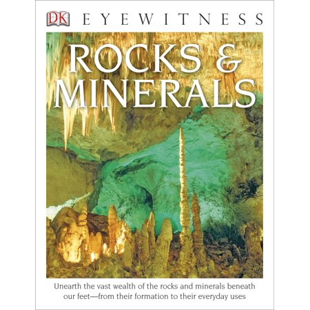 DK Eyewitness Books: Rocks and Minerals : Unearth the Vast Wealth of the Rocks and Minerals Beneath Our Feet from Their Formation to Their Everyday
