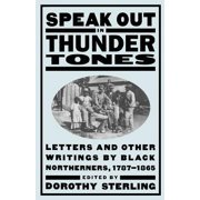 Speak Out In Thunder Tones : Letters And Other Writings By Black Northerners, 1787-1865