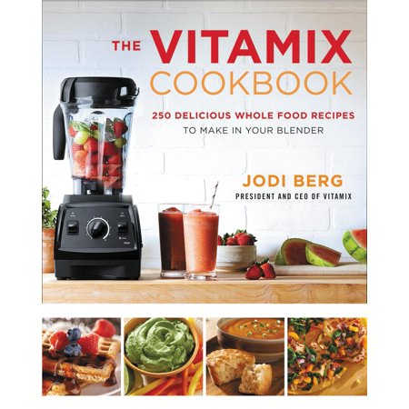 The Vitamix Cookbook: 250 Delicious Whole Food Recipes to Make in Your (Natural Foods That Make Your Dick Grow)