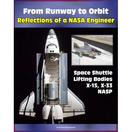 From Runway to Orbit: Reflections of a NASA Engineer - Revelations about the Space Shuttle, Challenger Accident, X-15, Lifting Body Program, NASP, Hypersonics and the X-33 (NASA SP 2004-4109) - (The Second Space Shuttle To Orbit The Earth)