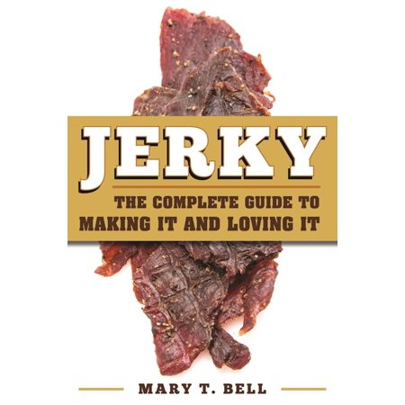 Jerky : The Complete Guide to Making It - Making It Grow