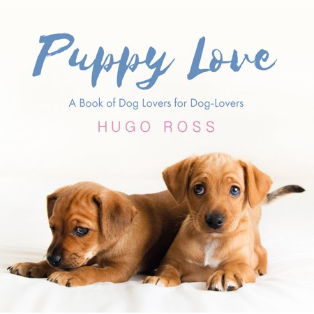 Puppy Love : A Book of Dog Lovers for Dog-Lovers