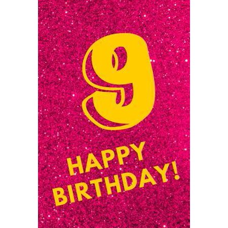 9 Happy Birthday! : Pink Glitter Yellow - Nine 9 Yr Old Girl Journal Ideas Notebook - Gift Idea for 9th Happy Birthday Present Note Book Preteen Tween Basket Christmas Stocking Stuffer Filler (Card