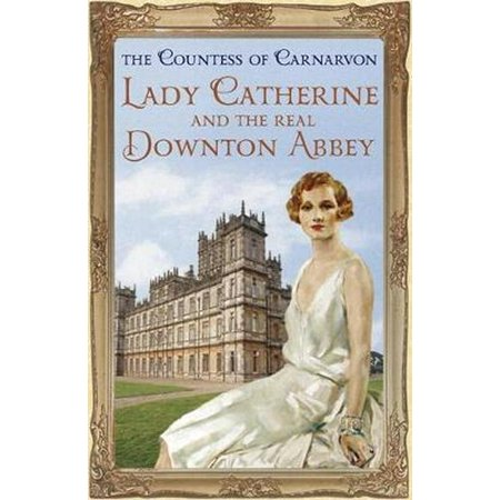 Lady Catherine and the Real Downton Abbey (Paperback) - Downton Abbey Grantham