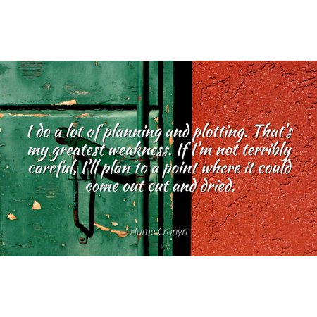 Hume Cronyn - Famous Quotes Laminated POSTER PRINT 24x20 - I do a lot of planning and plotting. That's my greatest weakness. If I'm not terribly careful, I'll plan to a point where it could come out - Plotting Points Worksheet Halloween