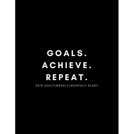 Goals. Achieve. Repeat 2019 Daily, Weekly, Monthly Diary: Motivational 52 Week to View Planner for Scheduling and Goal Planning (January to December) (Paperback) ()