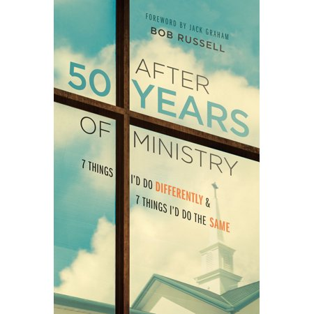 After 50 Years of Ministry : 7 Things I'd Do Differently and 7 Things I'd Do the (Things To Do After Dinner)
