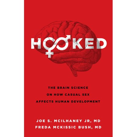 Hooked : The Brain Science on How Casual Sex Affects Human Development