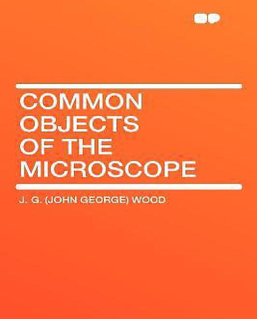 Common Objects of the Microscope by Hardpress
