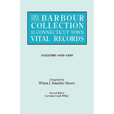 The Barbour Collection of Connecticut Town Vital Records. Volume 16 : Guilford - Guilford Collection