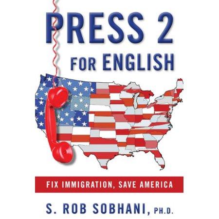 - Press 2 for English Fix Immigration, Save America [Hardcover] S. Rob Sobhani Ph.D.